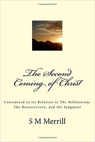 Image for The Second Coming of Christ: Considered in its Relation to The Millennium, The Resurrection, and the Judgment