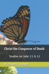 Image for Christ the Conqueror of Death: Studies on John 11 & 12